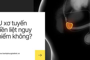 Bệnh u xơ tiền liệt tuyến: Nguy hiểm hay không?