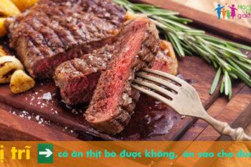 Bệnh trĩ có ăn được thịt bò không, ăn gì cho đúng?